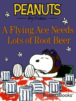 A Flying Ace Needs Lots of Root Beer, Charles Schulz