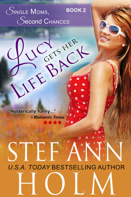 Lucy Gets Her Life Back (Single Moms, Second Chances Series, Book 2), Stef Ann Holm