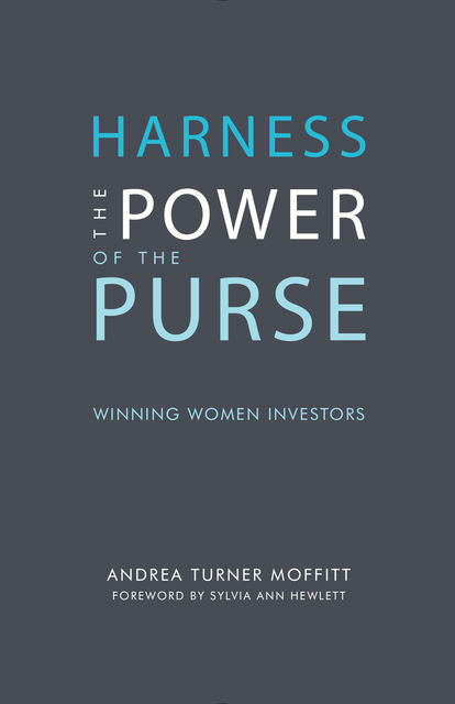 Harness the Power of the Purse: Winning Women Investors, Andrea Turner Moffitt