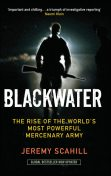 Blackwater: The Rise of the World's Most Powerful Mercenary Army, Jeremy Scahill
