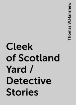 Cleek of Scotland Yard / Detective Stories, Thomas W.Hanshew