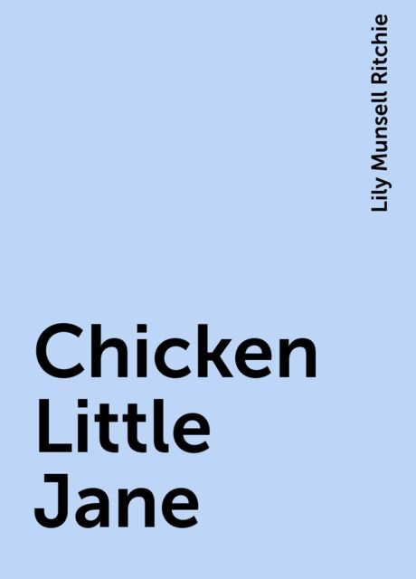 Chicken Little Jane, Lily Munsell Ritchie