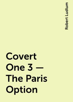 Covert One 3 - The Paris Option, Robert Ludlum