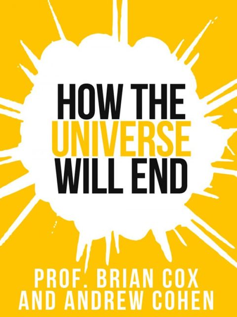 Prof. Brian Cox's How The Universe Will End (Collins Shorts, Book 1), Brian Cox