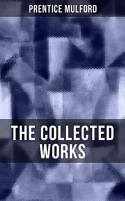The Collected Works of Prentice Mulford, Prentice Mulford