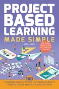 Project Based Learning Made Simple, April Smith