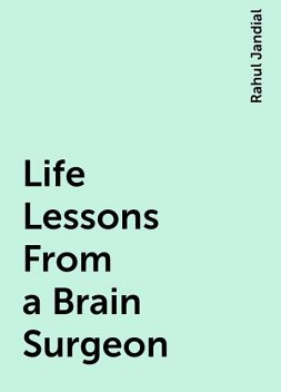 Life Lessons From a Brain Surgeon, Rahul Jandial