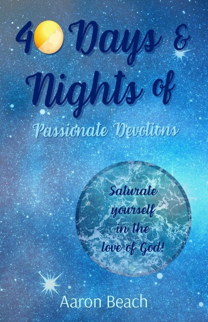 40 Days & Nights of Passionate Devotions, Aaron D Beach