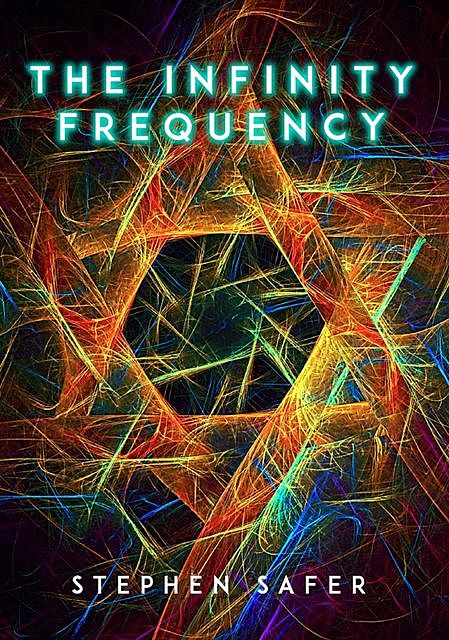 The Infinity Frequency, Stephen Safer