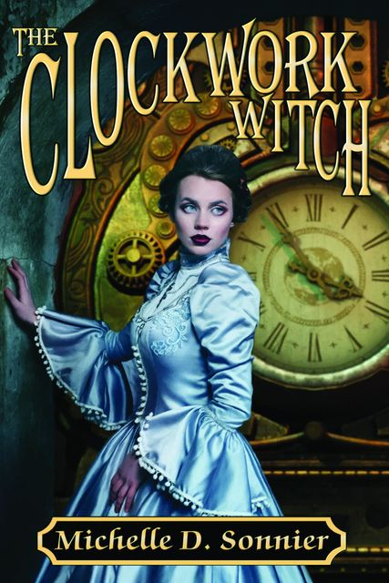 The Clockwork Witch, Michelle D. Sonnier