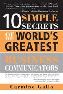 10 Simple Secrets of the World's Greatest Business Communicators, Carmine Gallo