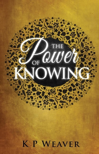 The Power of Knowing, K.P. Weaver