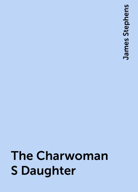 The Charwoman S Daughter, James Stephens