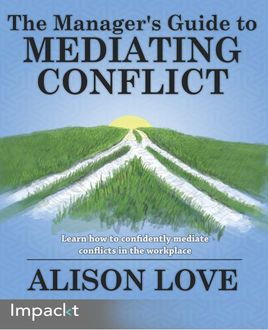 The Manager's Guide to Mediating Conflict, Alison Love