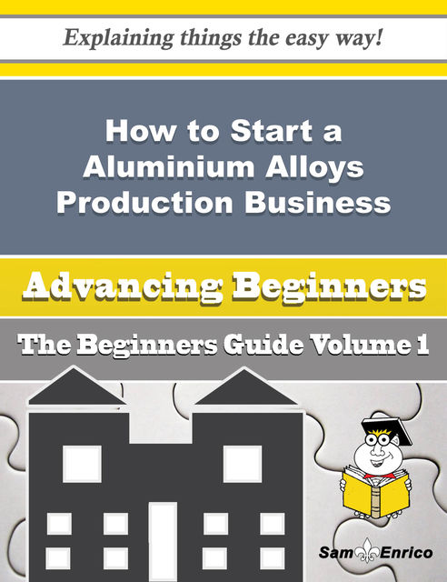 How to Start a Aluminium Alloys Production Business (Beginners Guide), Yuriko Ng