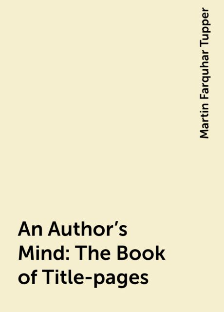 An Author's Mind : The Book of Title-pages, Martin Farquhar Tupper