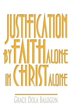 Justification By Faith Alone In Christ Alone, Grace Dola Balogun