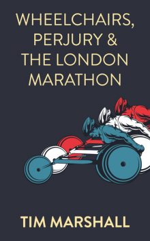 Wheelchairs, Perjury and the London Marathon, Tim Marshall