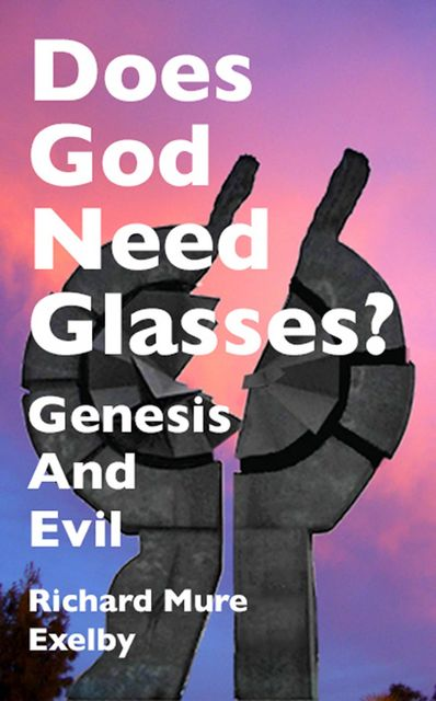 Does God Need Glasses, Richard Mure Exelby