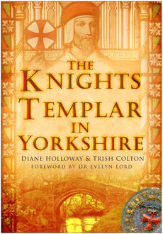 The Knights Templar in Yorkshire, Diane Holloway, Trish Colton