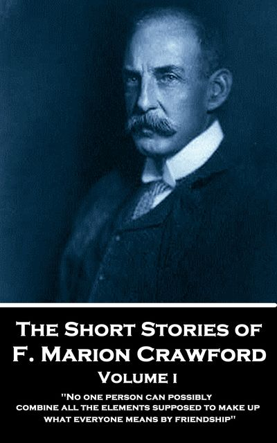 The Short Stories – Volume 1, Francis Marion Crawford
