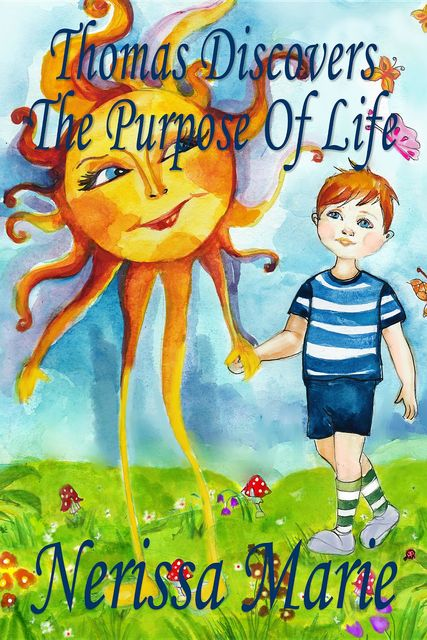 Thomas Discovers The Purpose Of Life (Children's book about a Life Purpose, Short Moral Stories for Kids, Dream Bedtime Stories for Kids, Kids Picture Book, Kids Books, Kids Reading Books for Kids), Nerissa Marie