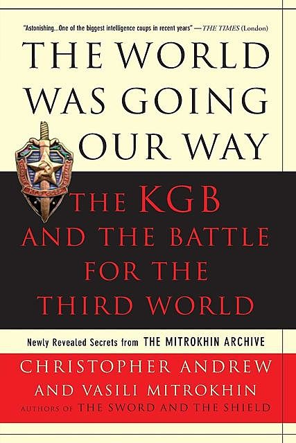 [Mitrokhin Archive 02] • The World Was Going Our Way · The KGB and the Battle for the the Third World, andrew, Christopher, Mitrokhin, Vasili