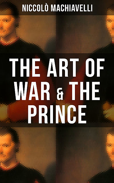 THE ART OF WAR & THE PRINCE, Niccolò Machiavelli