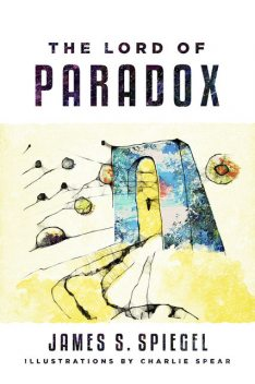The Lord of Paradox, James S.Spiegel