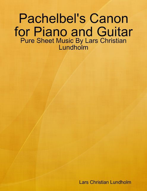 Pachelbel's Canon for Piano and Guitar – Pure Sheet Music By Lars Christian Lundholm, Lars Christian Lundholm