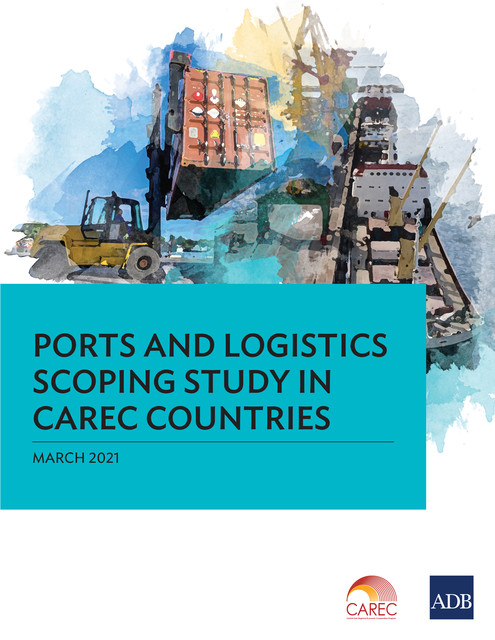Ports and Logistics Scoping Study in CAREC Countries, Asian Development Bank