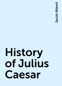 History of Julius Caesar, Jacob Abbott