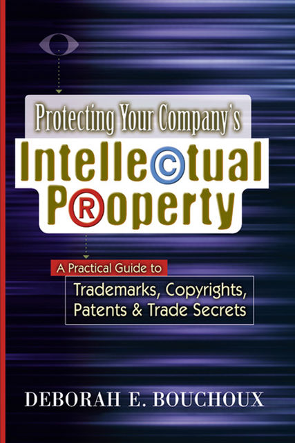 Protecting Your Company's Intellectual Property, Deborah E. Bouchoux