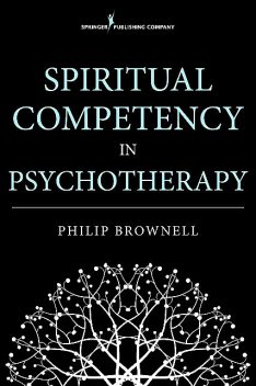 Spiritual Competency in Psychotherapy, M.Div., Psy.D., Philip Brownell