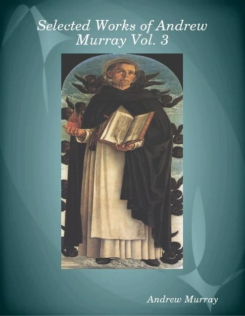 Selected Works of Andrew Murray Vol. 3, Andrew Murray