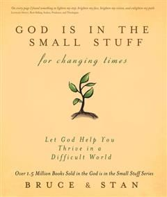 God Is in the Small Stuff for Changing Times, Bruce Bickel