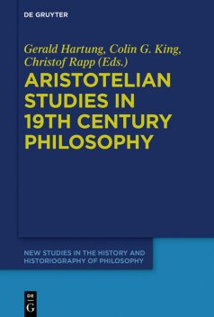 Aristotelian Studies in 19th Century Philosophy, Colin King, Christof Rapp, Gerald Hartung, Valentin Pluder