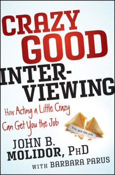 Crazy Good Interviewing, John B.Molidor