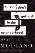 So You Don't Get Lost in the Neighborhood, Patrick Modiano
