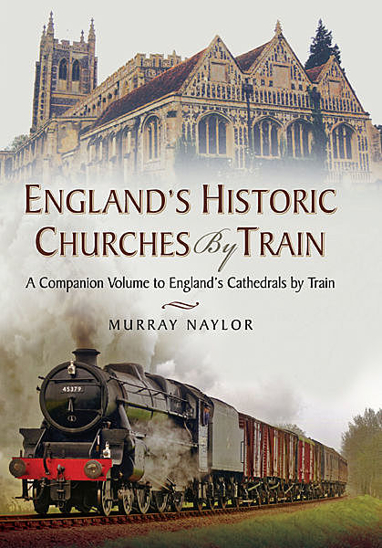 England's Historic Churches by Train, Murray Naylor