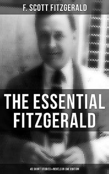 The Essential Fitzgerald – 45 Short Stories & Novels in One Edition, Francis Scott Fitzgerald