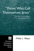 """Those Who Call Themselves Jews"""", Philip L. Mayo"""