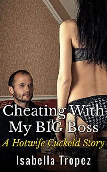 Cheating With My BIG Boss: A Hotwife Cuckold Story, Isabella Tropez