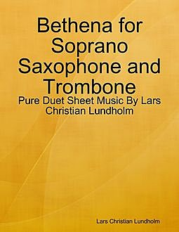 Bethena for Soprano Saxophone and Trombone – Pure Duet Sheet Music By Lars Christian Lundholm, Lars Christian Lundholm