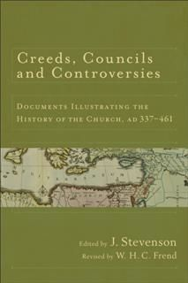 Creeds, Councils and Controversies, Stevenson, eds., W.H. C. Frend
