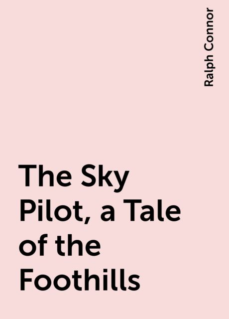 The Sky Pilot, a Tale of the Foothills, Ralph Connor