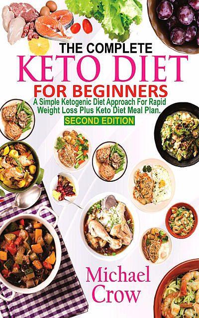 The Complete Keto Diet For Beginners, Michael Crow