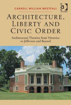 Architecture, Liberty and Civic Order, Carroll William Westfall