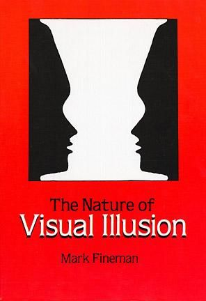 The Nature of Visual Illusion, Mark Fineman