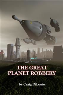 Great Planet Robbery, Craig DiLouie